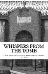 Whispers From The Tomb, Oregon, Mausoleum, Whispers From The Rae Room, Roy Widing, Author, Book, Non-Fiction, Portland Memorial, Wilhelm's Portland Memorial Funeral Home