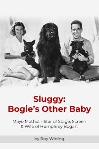 Sluggy: Bogie's Other Baby, Humphrey Bogart, Mayo Methot, Mayo Bogart, Methot Mayo, Sluggy, Bogart Biography, Mayo Methot Biography, Hollywood Biography